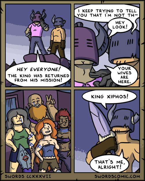 Alright, Com, and King: I KEEP TRYING TO TELL  YOU THAT IM NOT TH  HEY  LOOK!  YOUR  WIVES  ARE  HERE.  HEY EVERYONE!  THE KING HAS RETURNED  FROM HIS MISSION!  KING XIPHOS!  THAT'S ME  ALRIGHT!  SWORDS CCXXXVII  SWORDSCOMIC.cOM