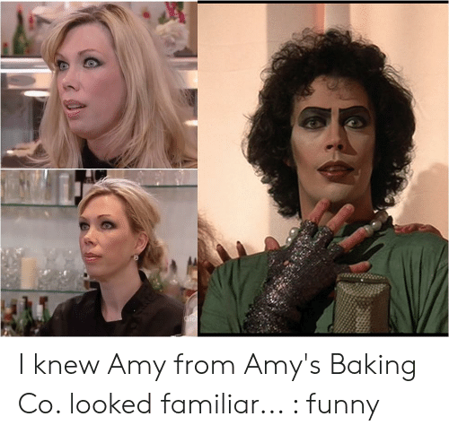 I Knew Amy From Amy S Baking Co Looked Familiar Funny