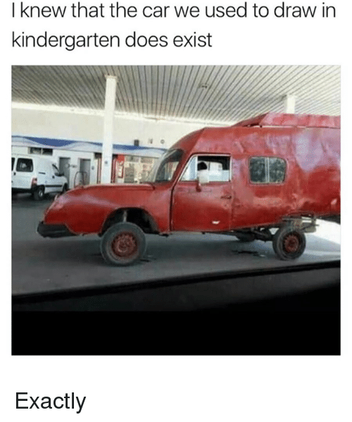 I Knew That the Car We Used to Draw in Kindergarten Does Exist ...