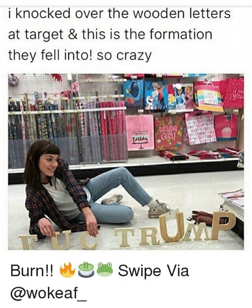 Crazy Memes And Target I Knocked Over The Wooden Letters At