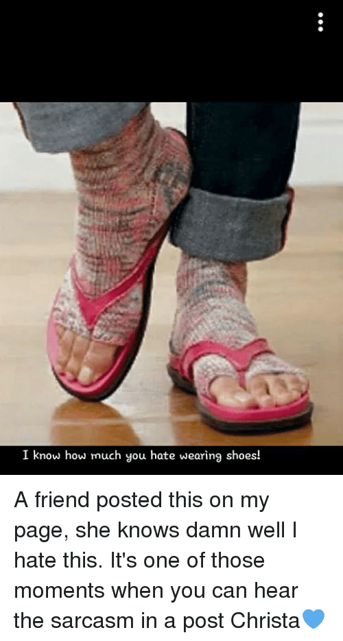 d6b76351e2ee I Know How Much You Hate Wearing Shoes! A Friend Posted This on My ...