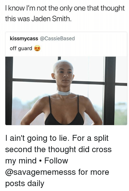 Jaden Smith, Memes, and Cross: I know I'm not the only one that thought  this was Jaden Smith.  kissmycass @CassieBased  off guard I ain't going to lie. For a split second the thought did cross my mind • Follow @savagememesss for more posts daily