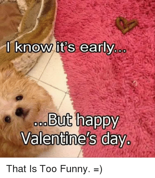 I Know It S Early But Happy Valentine S Day That Is Too Funny