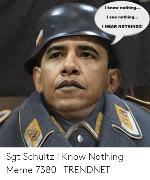 I Know Nothing L See Nothing I Hear Nothing Sgt Schultz I Know