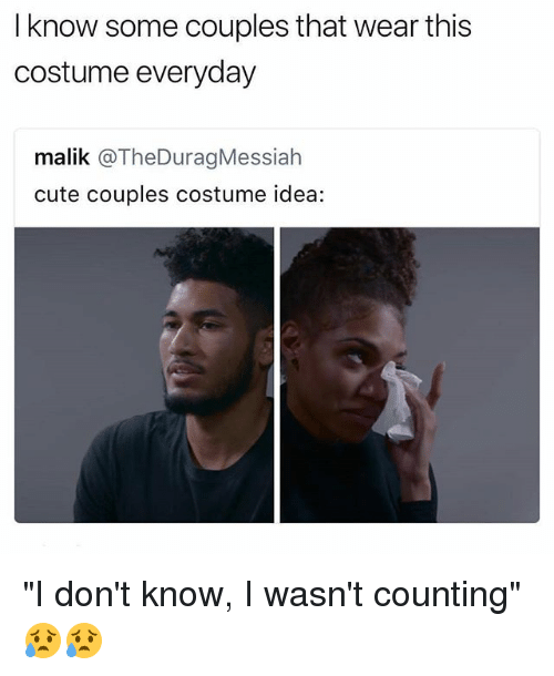 "Cute, Memes, and 🤖: I know some couples that wear this  costume everyday  malik @TheDuragMessiah  cute couples costume idea: ""I don't know, I wasn't counting"" 😥😥"