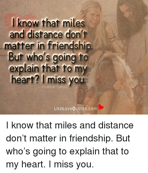 I Know That Miles And Distance Dont Matter In Friendship But Whos