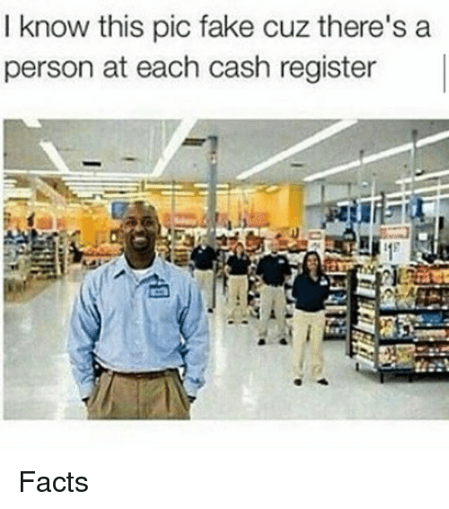 Facts, Fake, and Memes: I know this pic fake cuz there's a  person at each cash register Facts