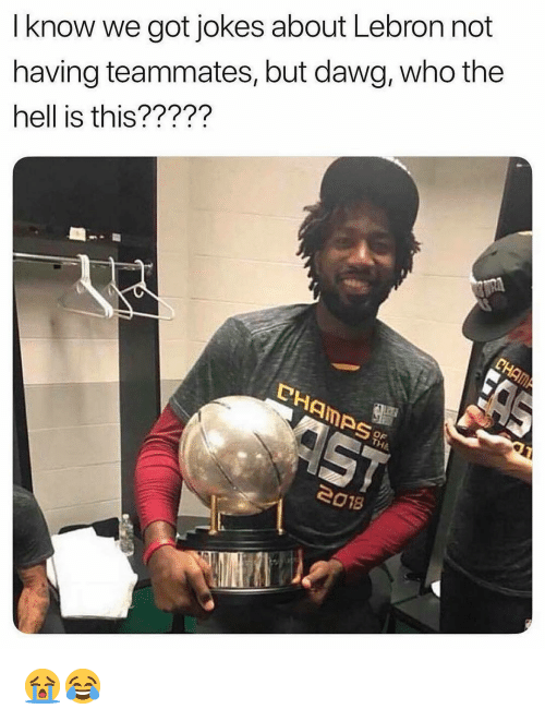 Nba, Jokes, and Lebron: I know we got jokes about Lebron not  having teammates, but dawg, who the  hell is this?????  PHAMPS  e018 😭😂