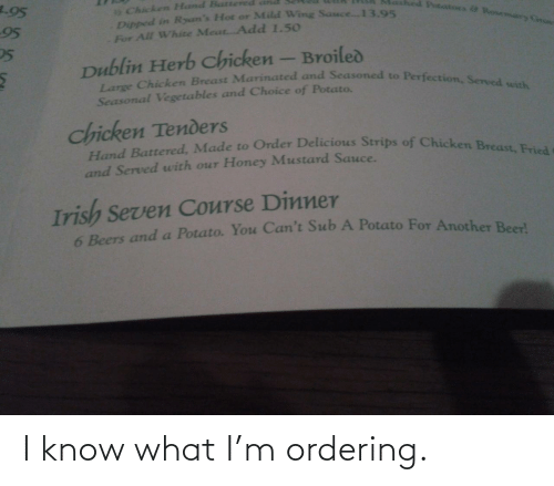 What, I Know, and  Know: I know what I'm ordering.