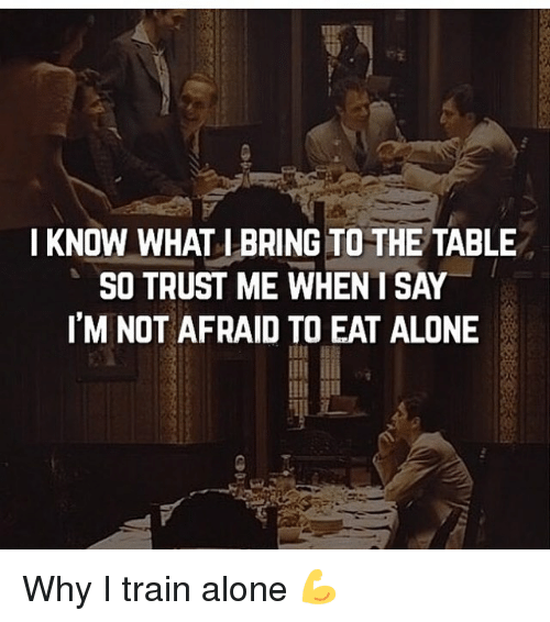 I Know What I Bring To The Table So Trust Me When T Say Im Not