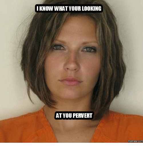 I Know What Your Looking At You Pervert Memes Com Looking Meme On