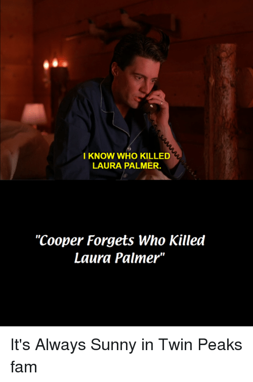 i know who killed laura palmer cooper forgets who killed 14775012 ✅ 25 best memes about twin peaks twin peaks memes
