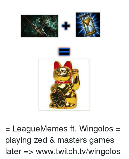 Memes, Twitch, and Game: I = LeagueMemes ft. Wingolos =  playing zed & masters games later => www.twitch.tv/wingolos