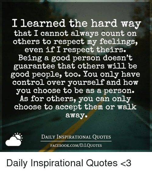 I Learned The Hard Way That I Cannot Always Count On Others To