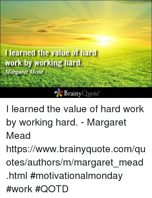 I Learned The Value Othard Work By Working Har Brainy Quote I