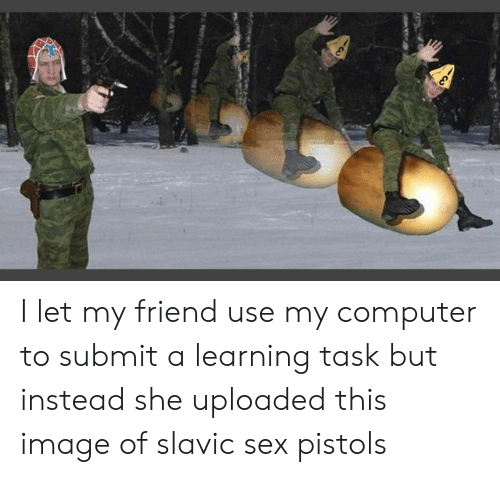 Sex, Computer, and Image: I let my friend use my computer to submit a learning task but instead she uploaded this image of slavic sex pistols