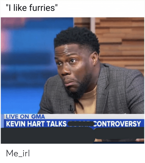 """Kevin Hart, Live, and Irl: """"I like furries""""  LIVE ON GMA  KEVIN HART TALKS  CONTROVERSY Me_irl"""