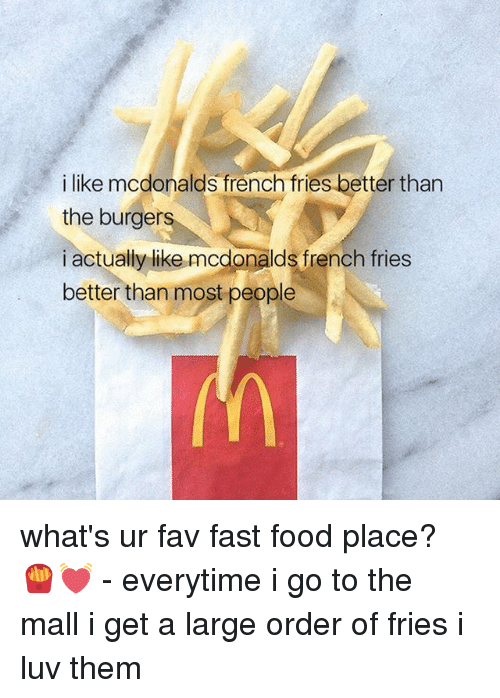 Fast Food, Food, and McDonalds: i like mcdonalds french fries better than  the burger  i actually like modonalds french fries  better than most people what's ur fav fast food place? 🍟💓 - everytime i go to the mall i get a large order of fries i luv them