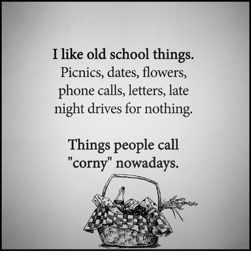 I Like Old School Things Picnics Dates Flowers Phone Calls Letters