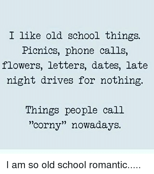 I Like Old School Things Picnics Phone Calls Flowers Letters