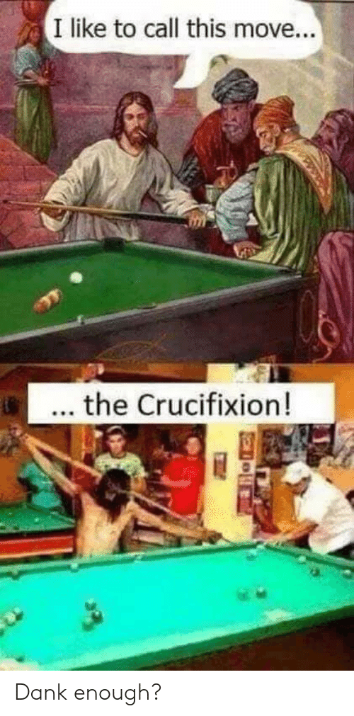 Dank, Dank Memes, and Move: I like to call this move...  ... the Crucifixion! Dank enough?