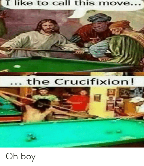 Funny, Boy, and Move: I like to call this move...  the Crucifixion! Oh boy