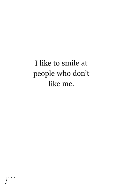 Smile, Who, And Like: I Like To Smile At People Who Donu0027