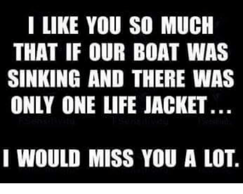 i like you so much that if our boat was 8410238 i like you so much that if our boat was sinking and there was only