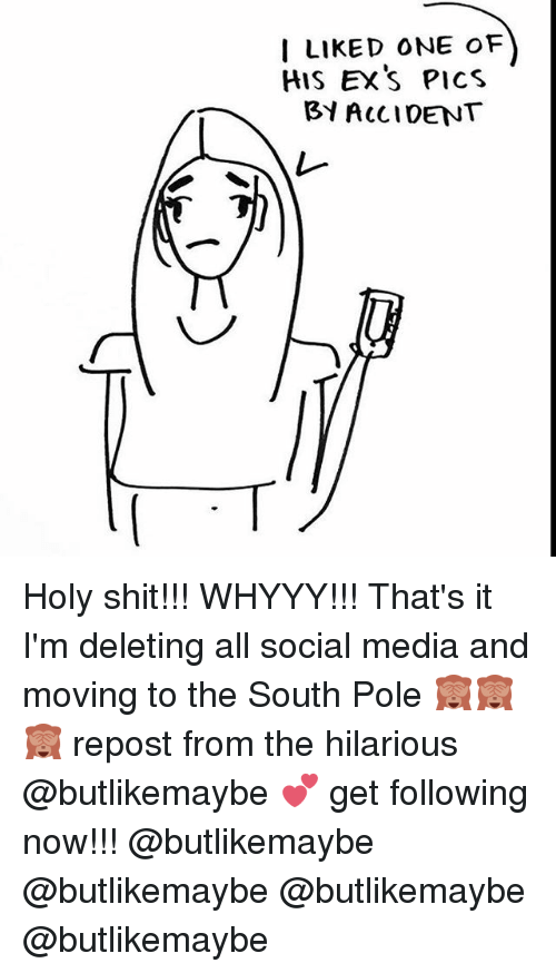 I LIKED ONE oF HIS EX's PICS BY ACCIDENT Holy Shit!!! WHYYY