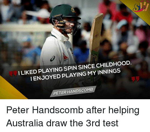 Memes, 🤖, and Spinning: I LIKED PLAYING SPIN SINCE CHILDHOOD.  IENJOYED PLAYING MY INNINGS  PETER HANDSCOMB Peter Handscomb after helping Australia draw the 3rd test
