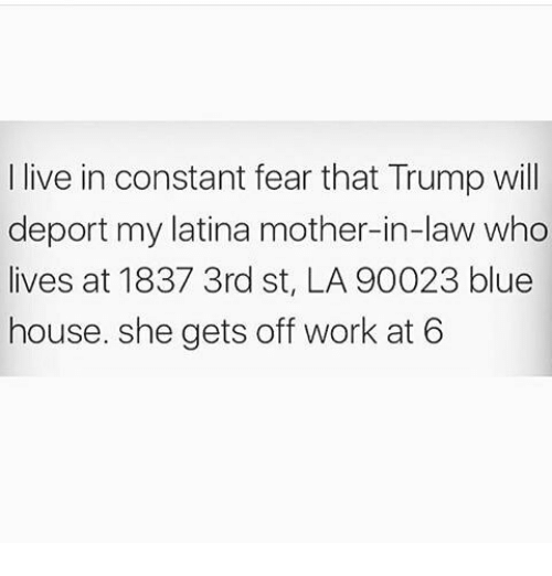 Deportation Constant Fear For >> I Live In Constant Fear That Trump Will Deport My Latina