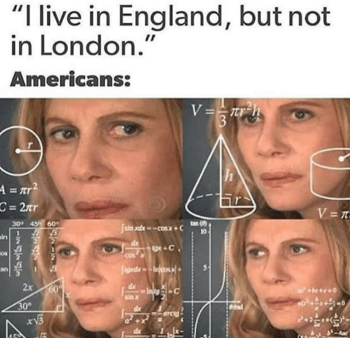 "England, Live, and London: ""I live in England, but not  in London.""  Americans:  2  30 45 60  in  0s  cos  an  2x  sax  30°  r13  X-"