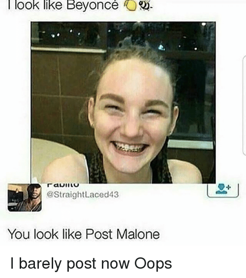 Post Malone Sad Quotes: I Look Like Beyonce You Look Like Post Malone I Barely