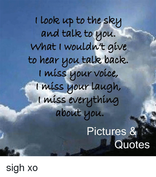 I Look Up To The Sky And Talk To You What I Woulant Give To Hear