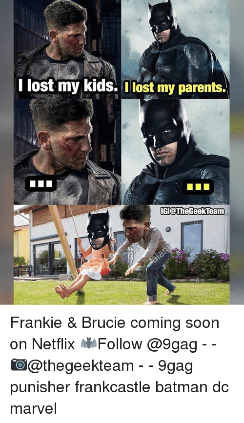 9gag, Batman, and Memes: I lost my kids. lost my parents.  dl@TheGeekTeam Frankie & Brucie coming soon on Netflix 🦇Follow @9gag - - 📷@thegeekteam - - 9gag punisher frankcastle batman dc marvel