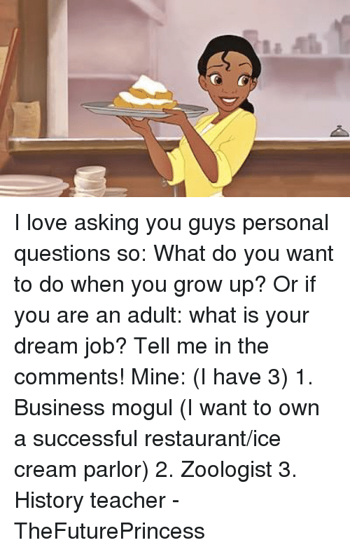 growing up love and memes i love asking you guys personal questions so - Your Dream Job Tell Me About Your Dream Job