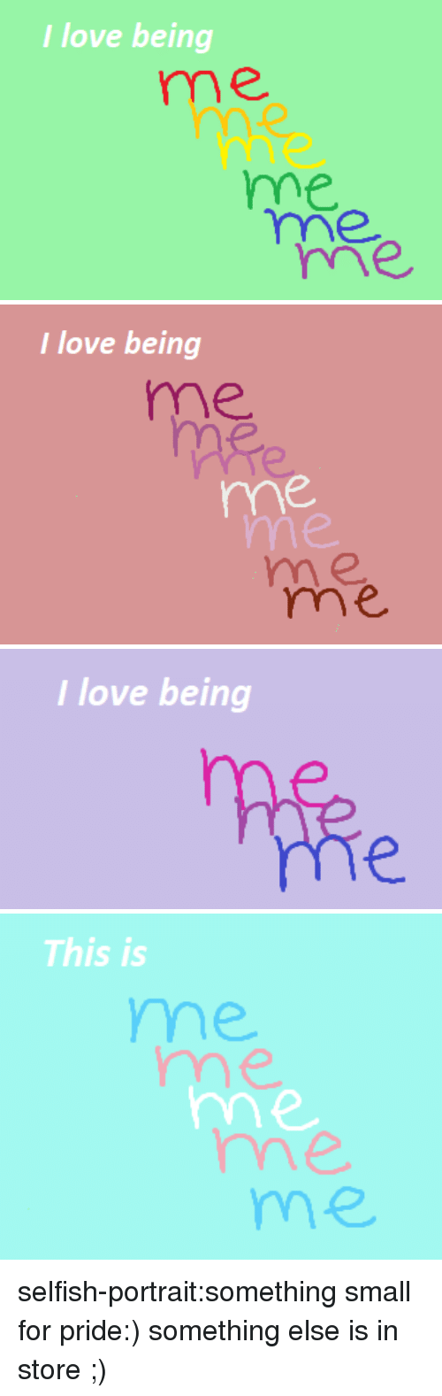 Love, Target, and Tumblr: I love being  me  me  me  rmme   I love being  me  me  m e  me   I love being   This is  me  me  me  me selfish-portrait:something small for pride:) something else is in store ;)