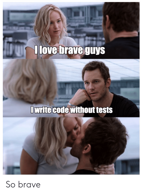 Love, Brave, and Code: I love brave guys  Iwrite code without tests So brave