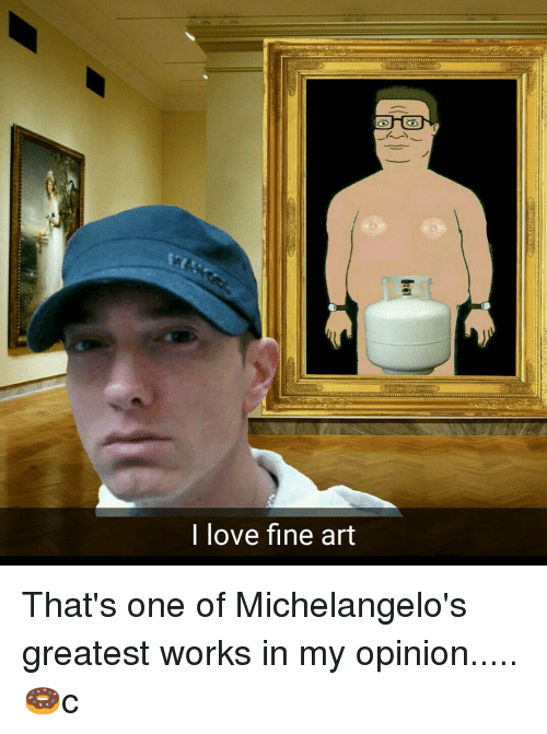 Memes, Michelangelo, and 🤖: I love fine art That's one of Michelangelo's greatest works in my opinion.....🍩c