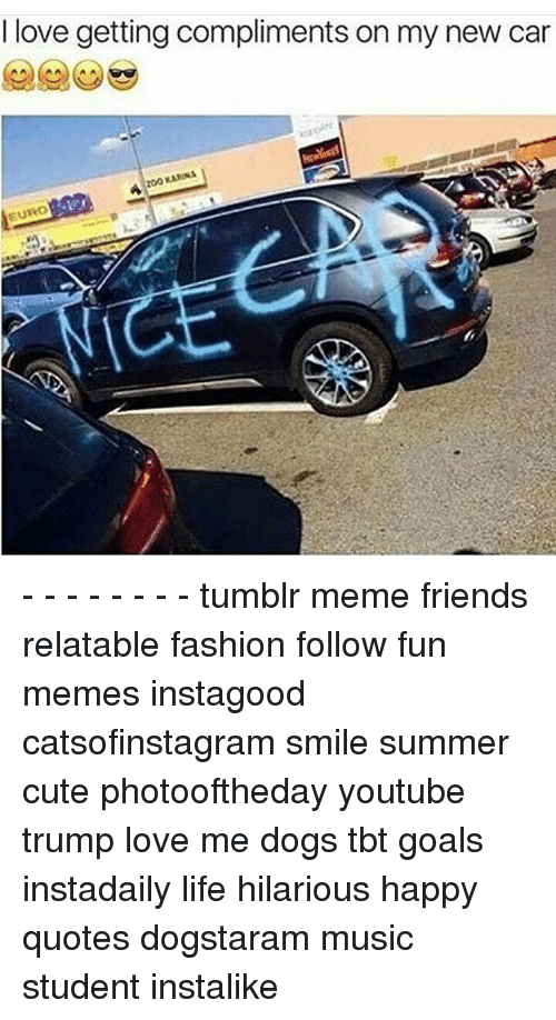 I Love Getting Compliments On My New Car Euro Tumblr