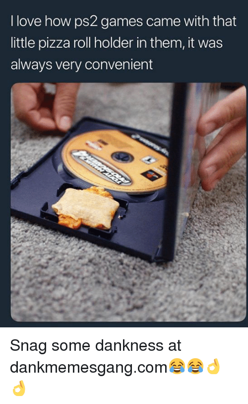 Love, Memes, and Pizza: I love how ps2 games came with that  little pizza roll holder in them, it was  always very convenient Snag some dankness at dankmemesgang.com😂😂👌👌