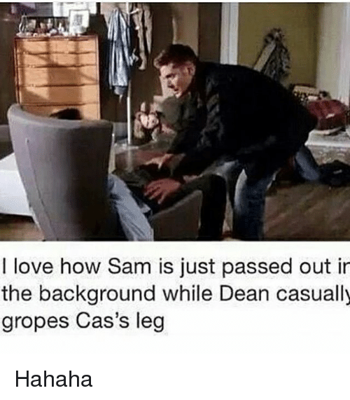 Memes, Leggings, and 🤖: I love how Sam is just passed out in  the background while Dean casually  gropes Cas's leg Hahaha