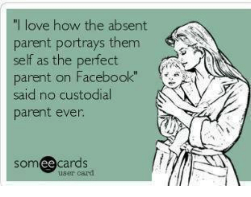 I Love How The Absent Parent Portrays Them Self As The Perfect