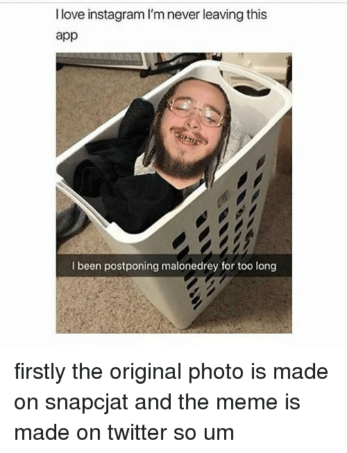 Instagram, Love, and Meme: I love instagram I'm never leaving this  app  I been postponing malonedrey for too long firstly the original photo is made on snapcjat and the meme is made on twitter so um