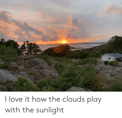 Love, How, and Play: I love it how the clouds play with the sunlight