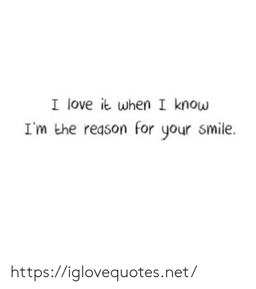 Love, Smile, and Reason: I love it when I know  I'm the reason for your smile. https://iglovequotes.net/