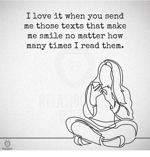 How Many Times, Love, and Smile: I love it when you send  me those texts that make  me smile no matter how  many times I read them.