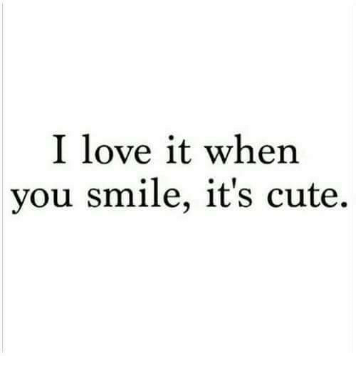 Cute, Love, and Smile: I love it when  you smile, it's cute