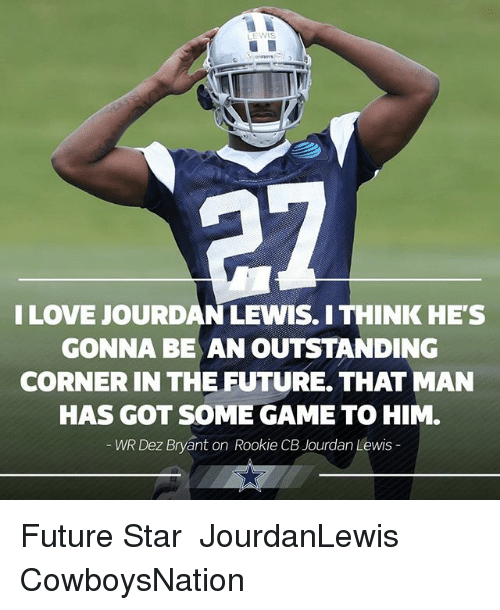 Dez Bryant, Future, and Love: I LOVE JOURDAN LEWIS. I THINK HE'S  GONNA BE AN OUTSTANDING  CORNER IN THE FUTURE. THAT MAN  HAS GOT SOME GAME TO HIM.  WR Dez Bryvant on Rookie CB Jourdan Lewis  WR Dez Bryant on Rookie CB Future Star ✭ JourdanLewis CowboysNation