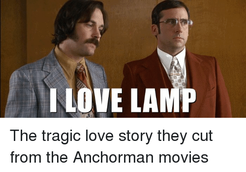 Anchorman, Love, And Movies: I LOVE LAMP The Tragic Love Story They Cut